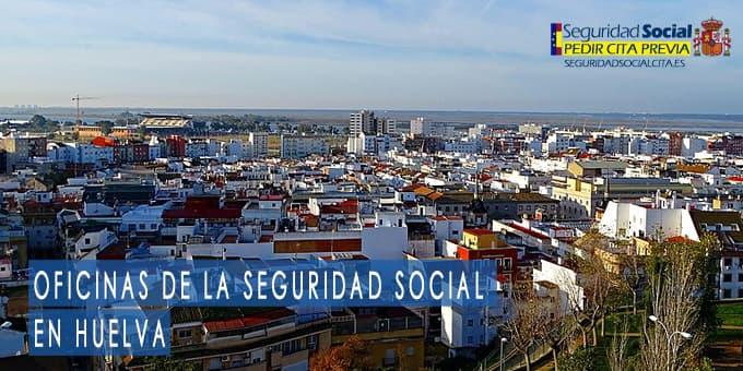 oficina seguridad social Huelva